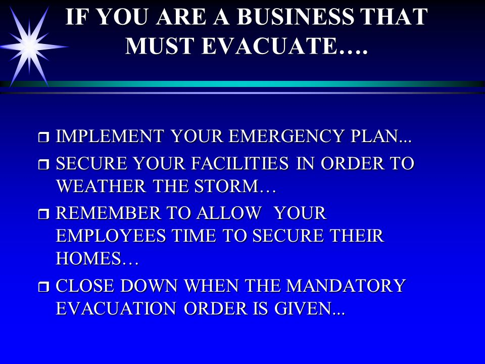 IF YOU ARE A BUSINESS THAT MUST EVACUATE…. r IMPLEMENT YOUR EMERGENCY PLAN...