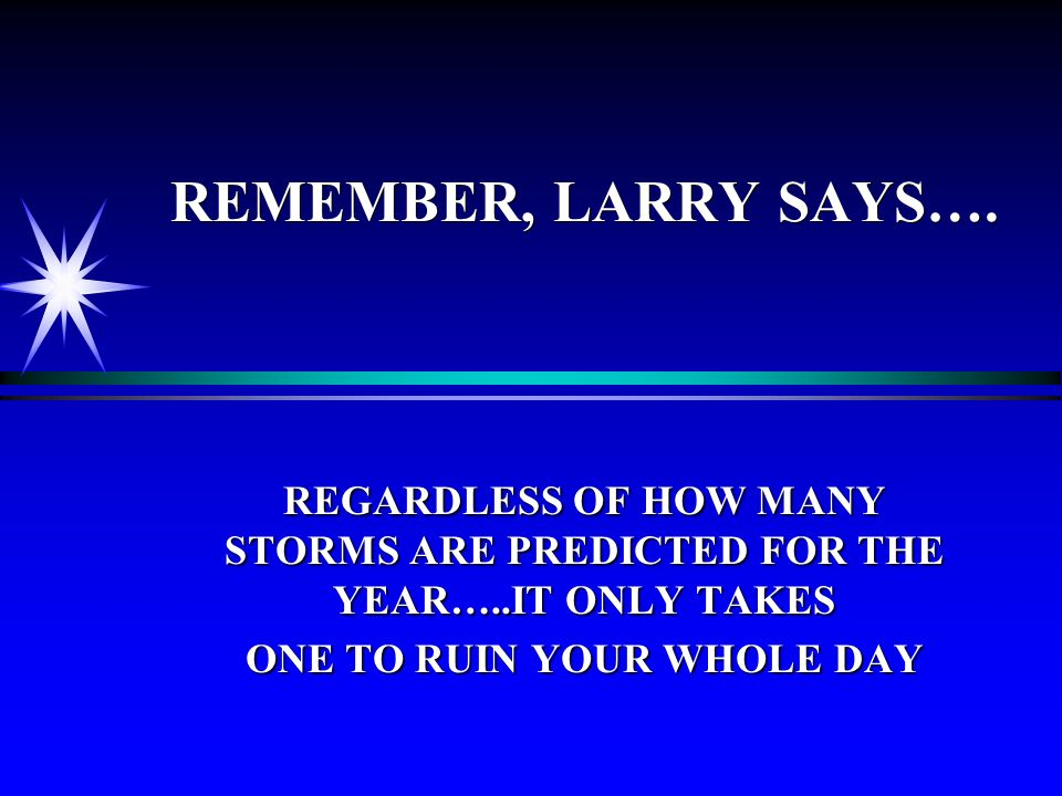 REMEMBER, LARRY SAYS….