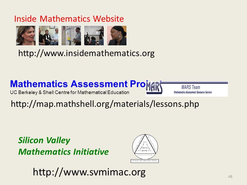 Inside Mathematics Website http://www.insidemathematics.org Silicon Valley Mathematics Initiative http://www.svmimac.org Mathematics Assessment Projec