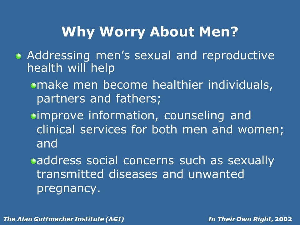 In Their Own Right, 2002The Alan Guttmacher Institute (AGI) Why Worry About Men.