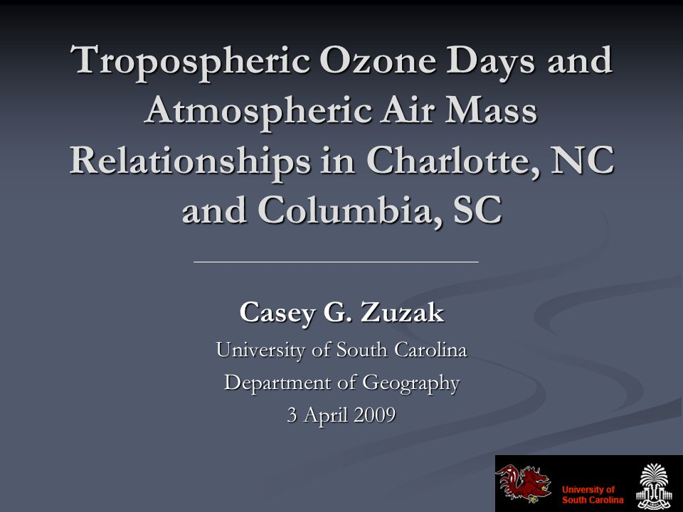Tropospheric Ozone Days and Atmospheric Air Mass Relationships in Charlotte, NC and Columbia, SC Casey G.