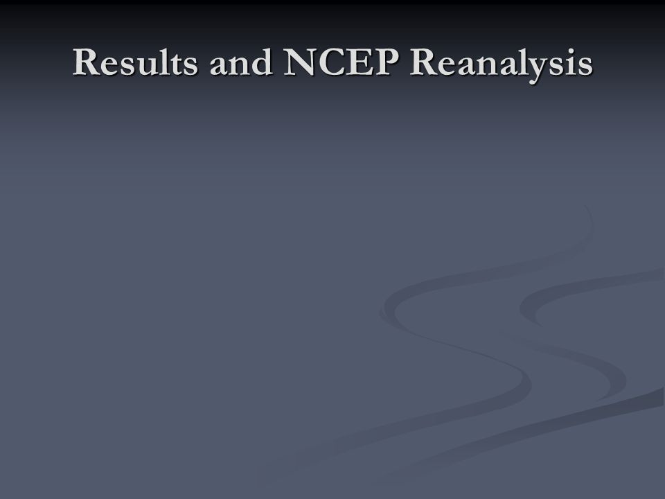 Results and NCEP Reanalysis