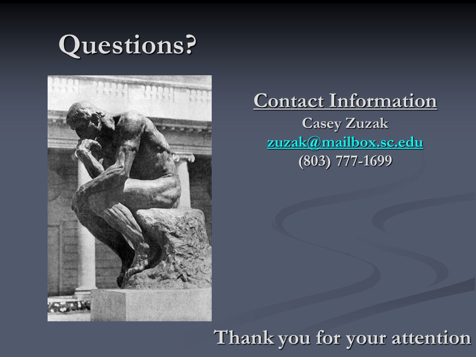 Questions? Questions? Thank you for your attention Contact Information Casey Zuzak zuzak@mailbox.sc.edu (803) 777-1699