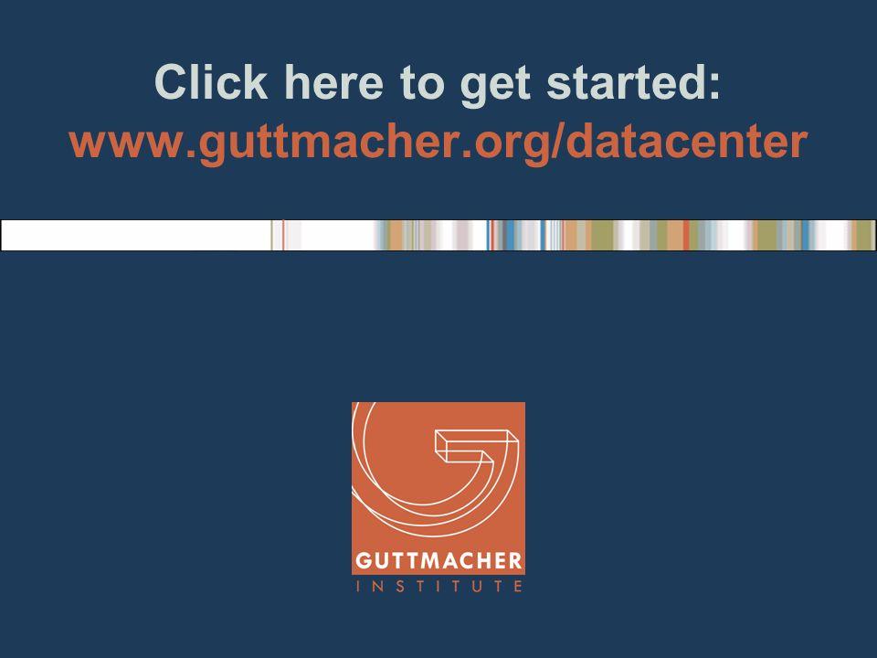 Click here to get started: www.guttmacher.org/datacenter
