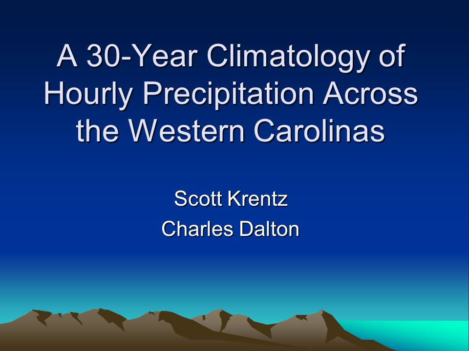A 30-Year Climatology of Hourly Precipitation Across the Western Carolinas Scott Krentz Charles Dalton