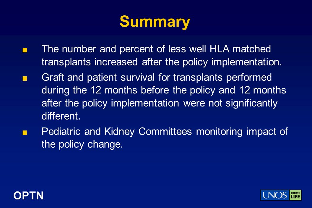 OPTN Summary The number and percent of less well HLA matched transplants increased after the policy implementation.