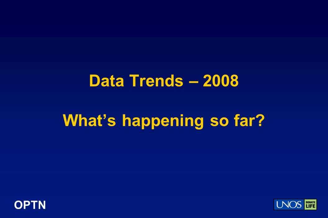 OPTN Data Trends – 2008 Whats happening so far