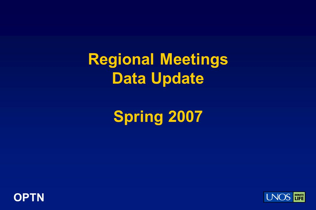 OPTN Regional Meetings Data Update Spring 2007