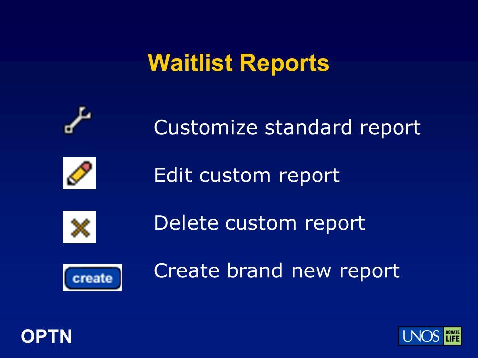 OPTN Waitlist Reports Customize standard report Edit custom report Delete custom report Create brand new report