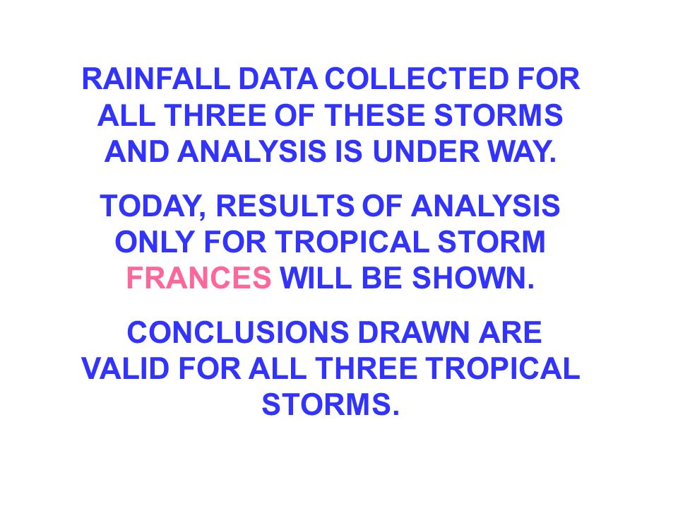 RAINFALL DATA COLLECTED FOR ALL THREE OF THESE STORMS AND ANALYSIS IS UNDER WAY.