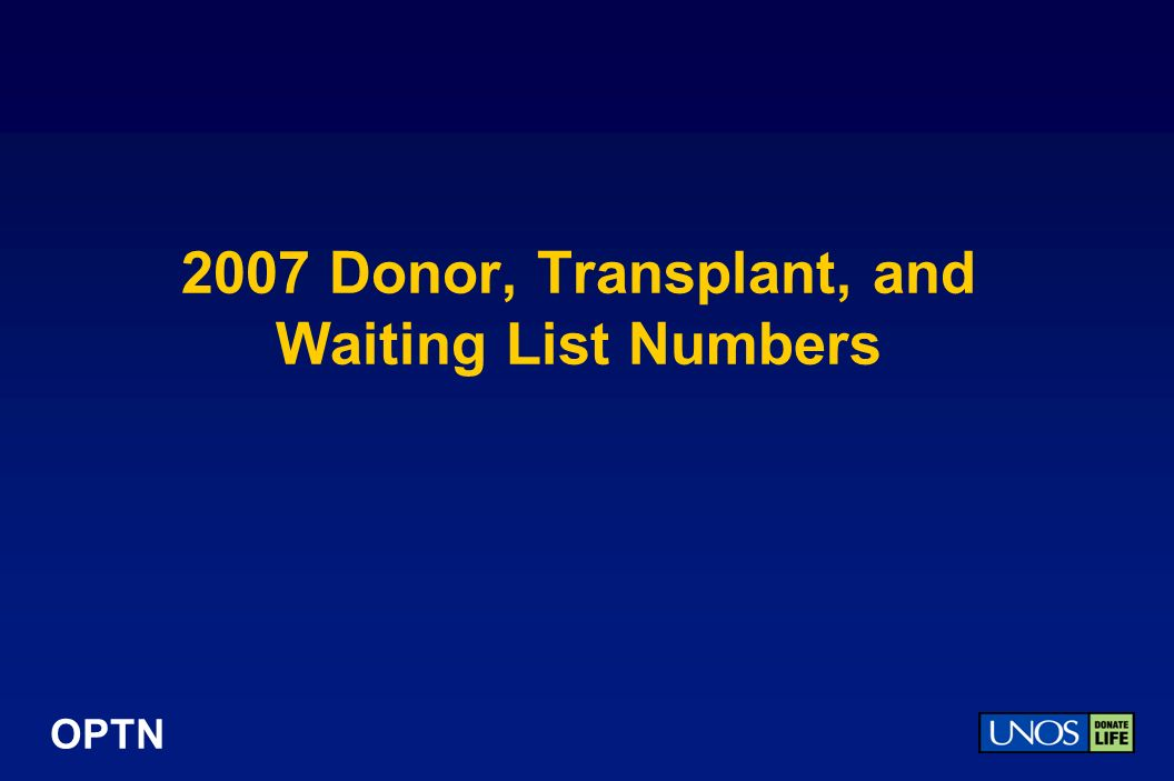 OPTN 2007 Donor, Transplant, and Waiting List Numbers