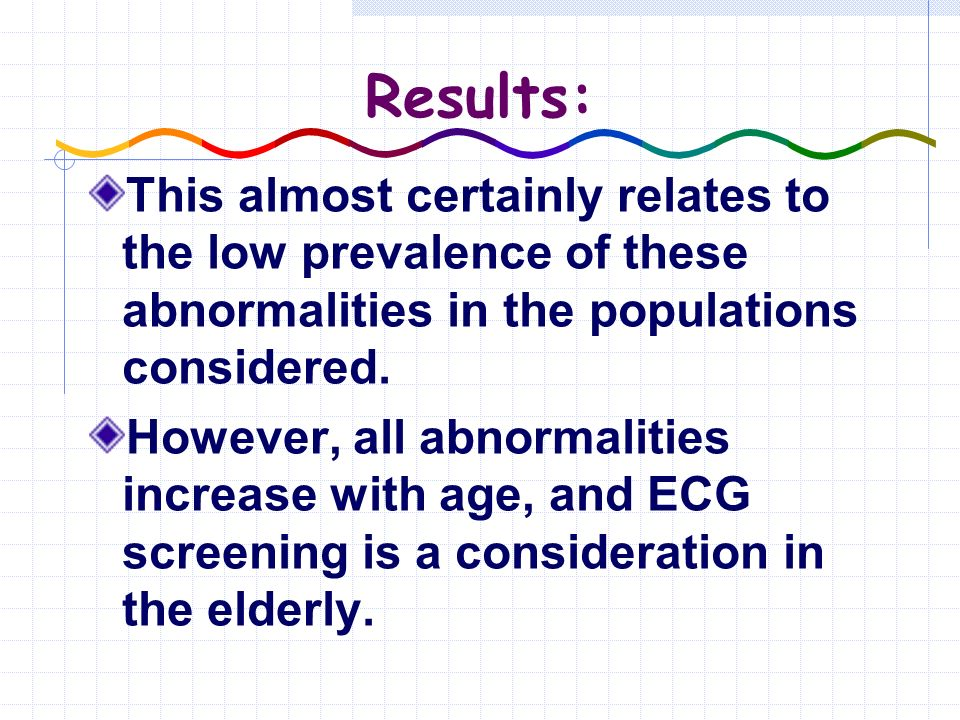 Results: This almost certainly relates to the low prevalence of these abnormalities in the populations considered.