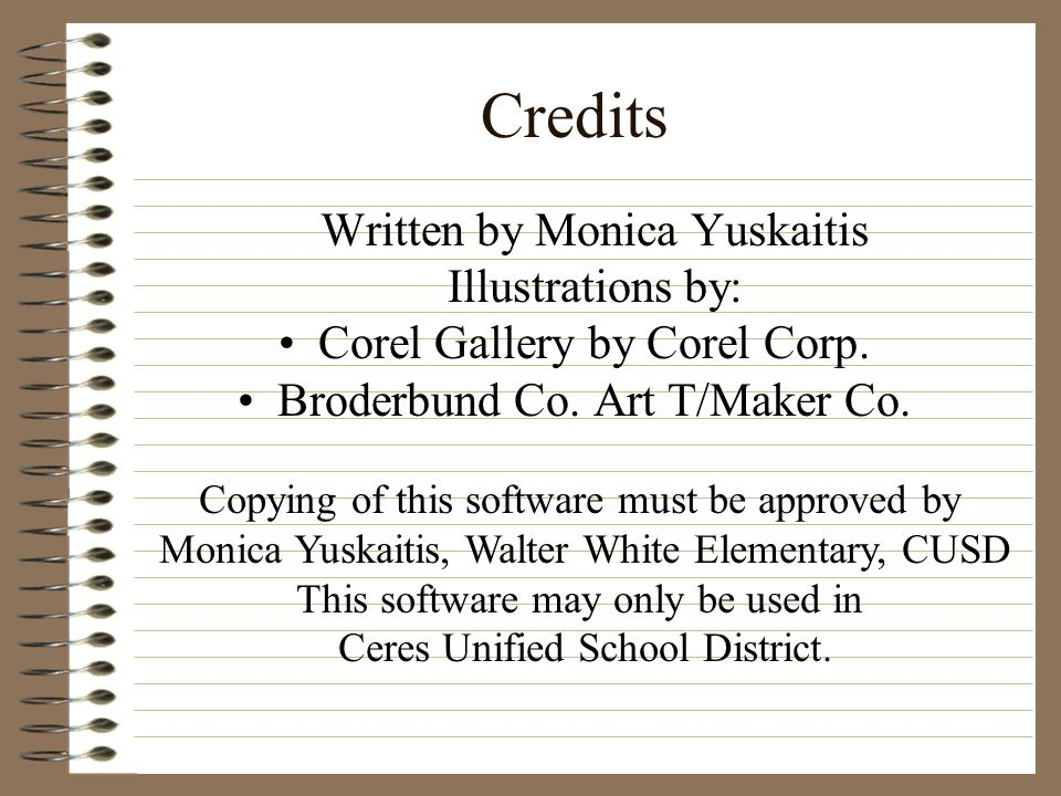 Credits Written by Monica Yuskaitis Illustrations by: Corel Gallery by Corel Corp. Broderbund Co. Art T/Maker Co. Copying of this software must be app