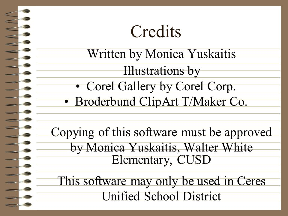 Credits Written by Monica Yuskaitis Illustrations by Corel Gallery by Corel Corp. Broderbund ClipArt T/Maker Co. Copying of this software must be appr