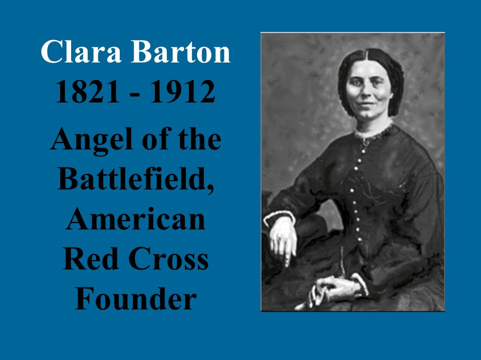 Clara Barton 1821 - 1912 Angel of the Battlefield, American Red Cross Founder