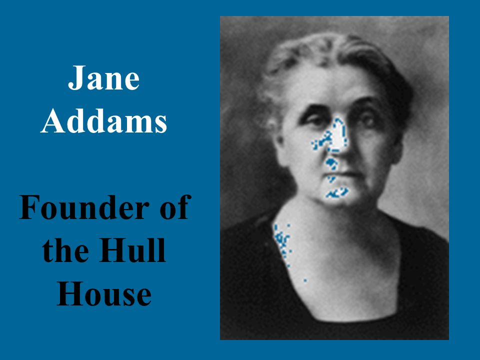 Jane Addams Founder of the Hull House
