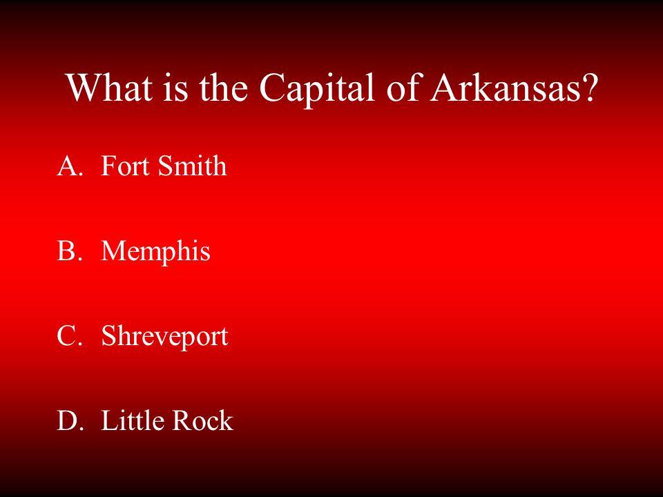 What is the Capital of Arkansas? A.Fort Smith B.Memphis C.Shreveport D.Little Rock