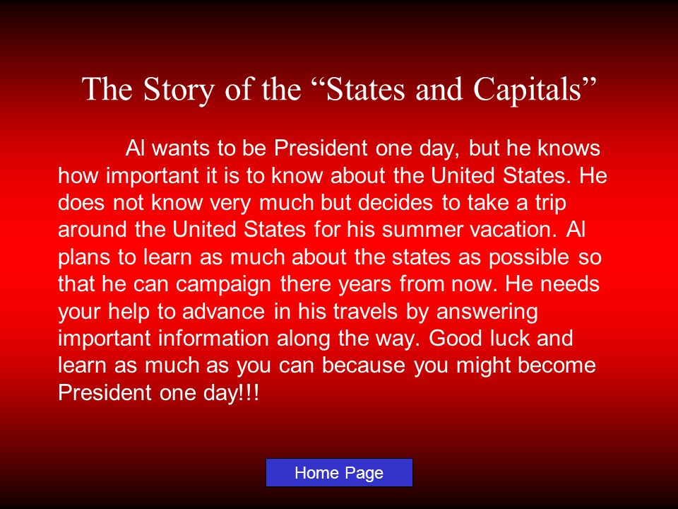 The Story of the States and Capitals Al wants to be President one day, but he knows how important it is to know about the United States. He does not k