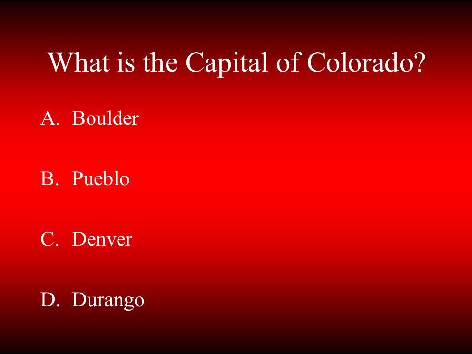 What is the Capital of Colorado? A.Boulder B.Pueblo C.Denver D.Durango