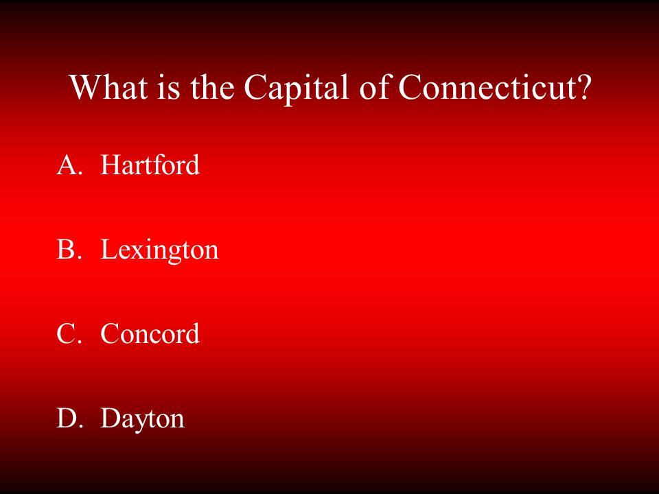What is the Capital of Connecticut? A.Hartford B.Lexington C.Concord D.Dayton