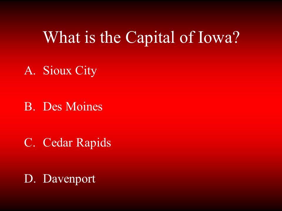 What is the Capital of Iowa? A.Sioux City B.Des Moines C.Cedar Rapids D.Davenport