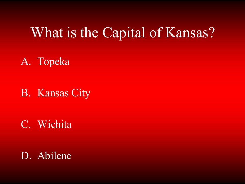 What is the Capital of Kansas? A.Topeka B.Kansas City C.Wichita D.Abilene
