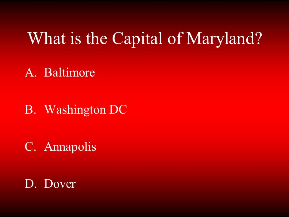 What is the Capital of Maryland? A.Baltimore B.Washington DC C.Annapolis D.Dover