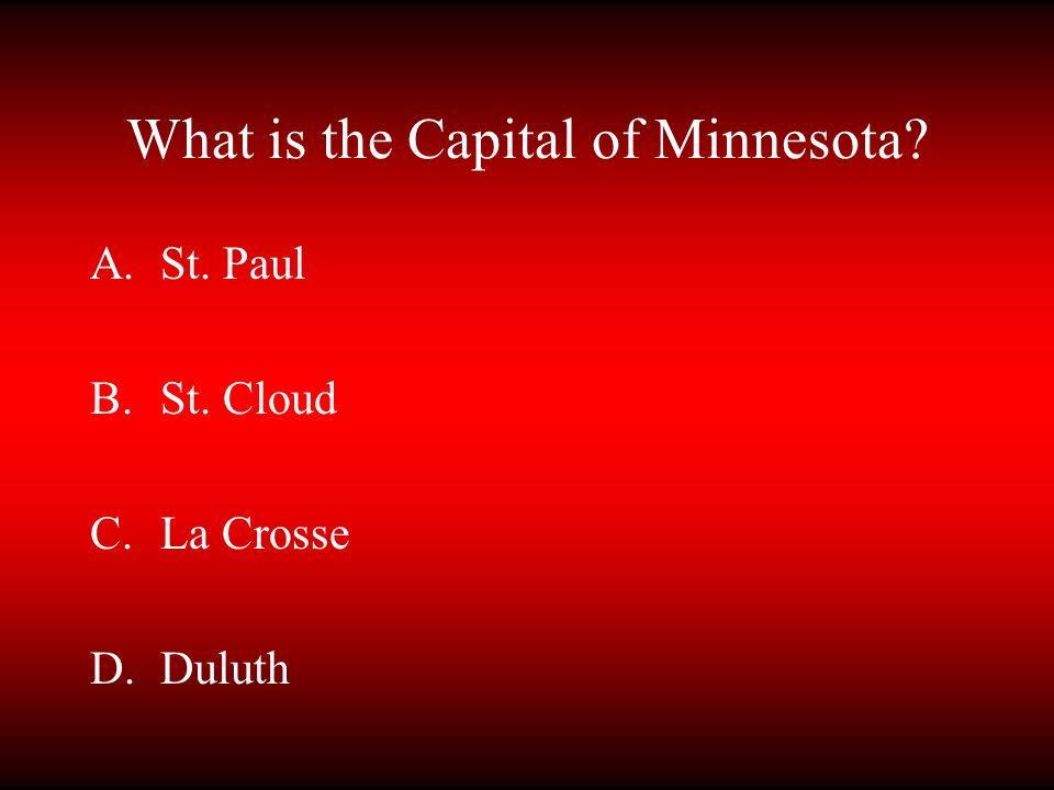 What is the Capital of Minnesota? A.St. Paul B.St. Cloud C.La Crosse D.Duluth