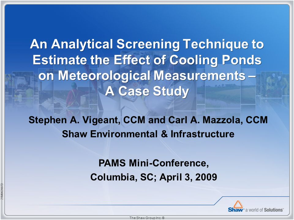 21M062007D The Shaw Group Inc. ® An Analytical Screening Technique to Estimate the Effect of Cooling Ponds on Meteorological Measurements – A Case Stu
