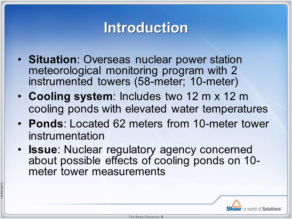21M062007D The Shaw Group Inc. ® Introduction Situation: Overseas nuclear power station meteorological monitoring program with 2 instrumented towers (