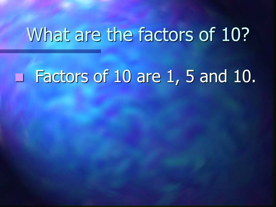 What are the factors of 10? Factors of 10 are 1, 5 and 10. Factors of 10 are 1, 5 and 10.
