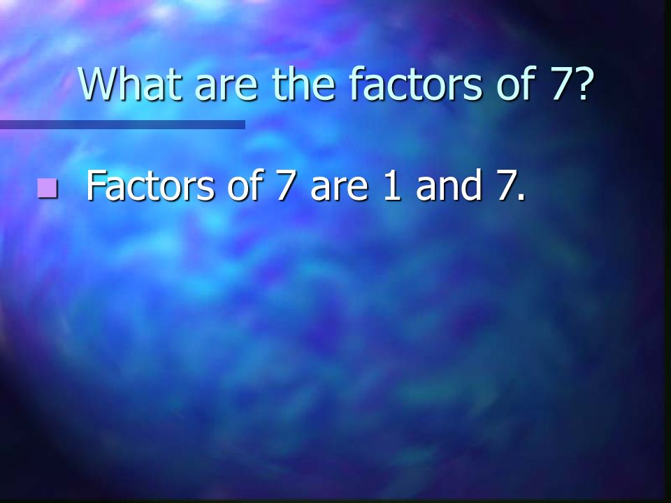 What are the factors of 56? Factors of 56 are 1, 2, 4, 7, 8, 14, 28, and 56.