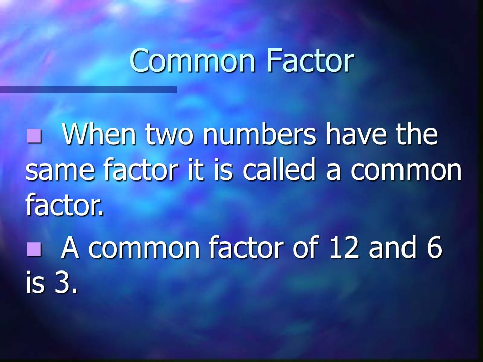 What is the Greatest Common Factor? 8 = 1, 2, 4, 8 12 = 1, 2, 3, 4, 6, 12