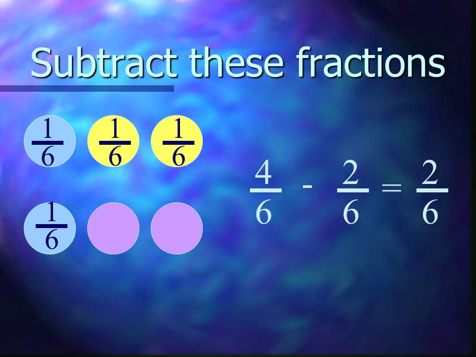 Subtract these fractions =
