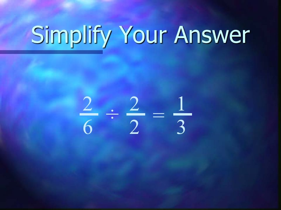 Simplify Your Answer 2 6 = ÷