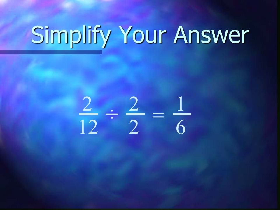 Simplify Your Answer 2 12 = 2 2 1 6 ÷