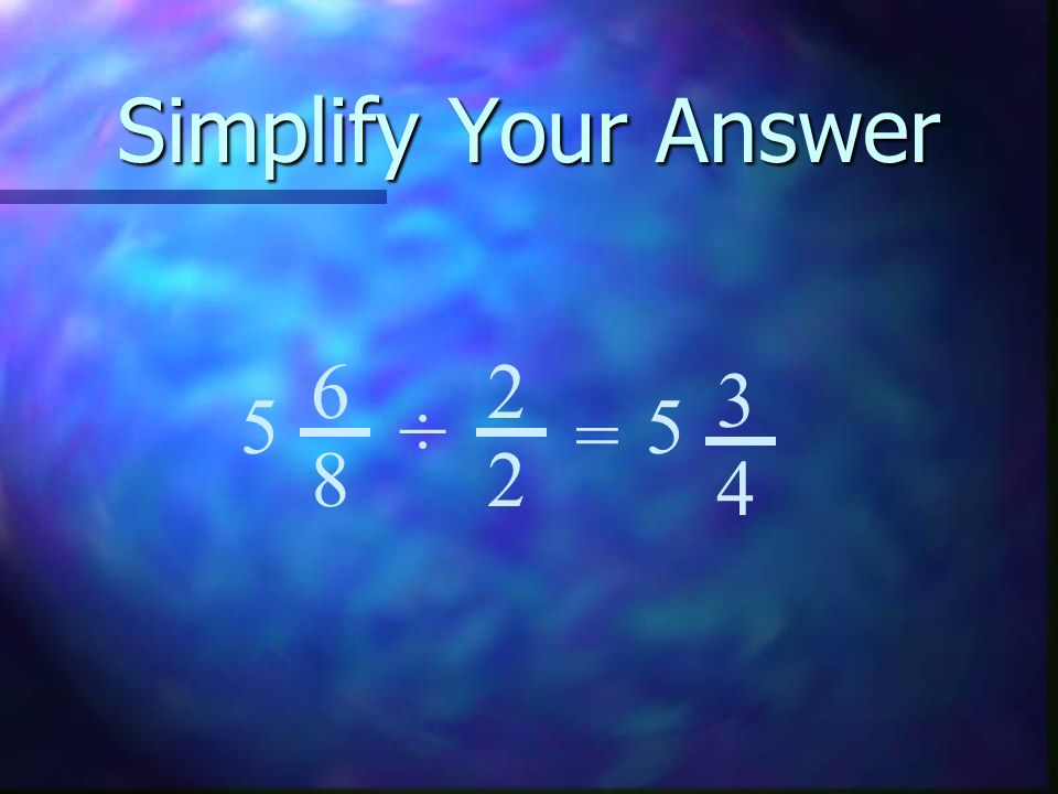 Simplify Your Answer 6 8 = ÷ 55