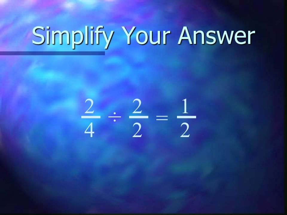 Simplify Your Answer 2 4 = ÷