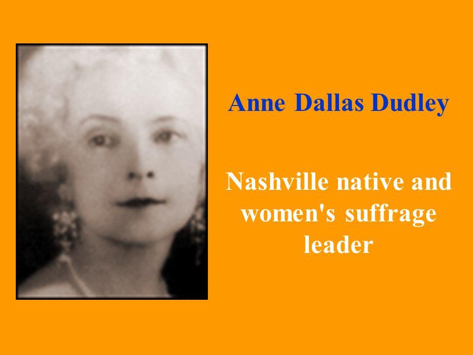 Anne Dallas Dudley Nashville native and women s suffrage leader
