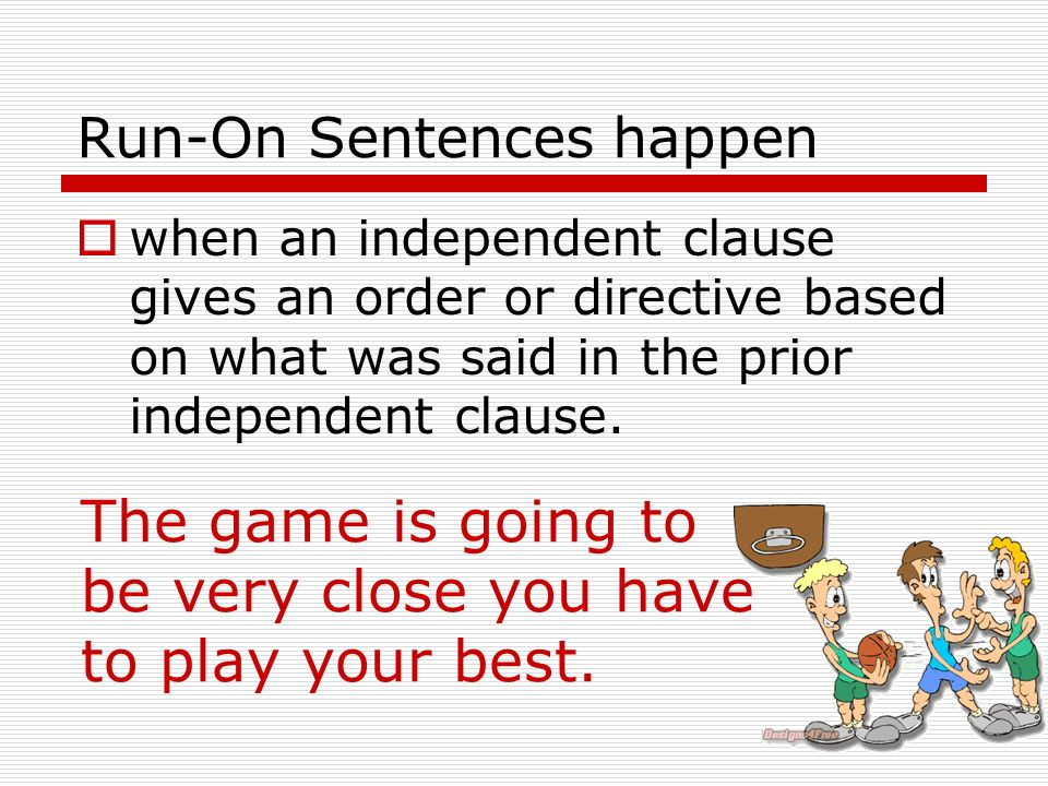 Run-On Sentences When two clauses are connected by only a comma, they are a run- on sentence that is called a comma-splice. The books are heavy, dont