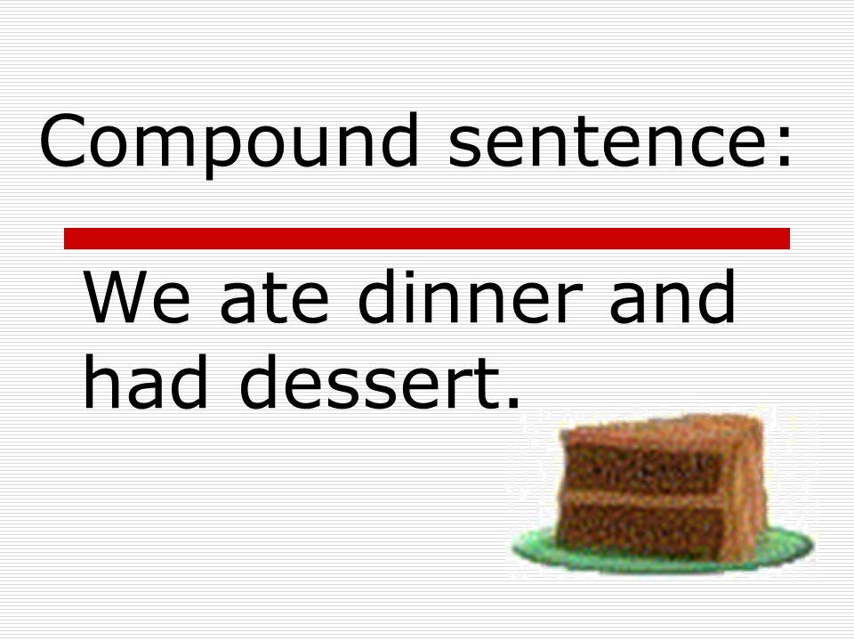 We ate dinner. We had dessert. ANSWER