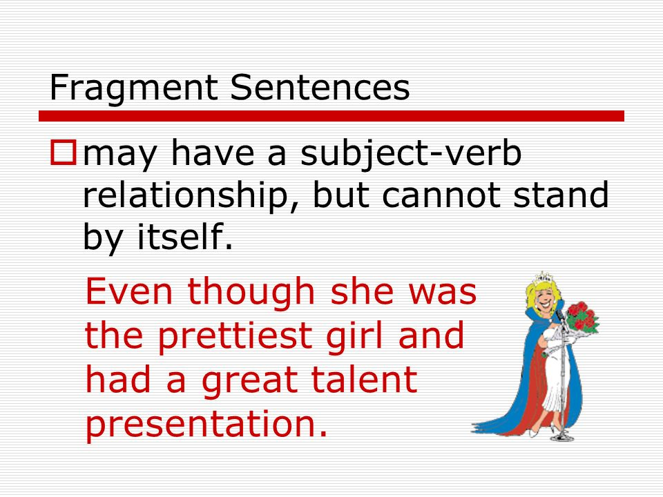 Fragment Sentences may have most of the makings of a sentence but still be missing an important part of a verb string. Some of the girls going togethe