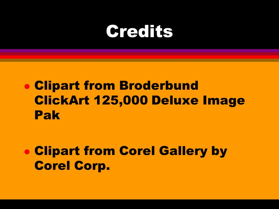 Credits l Clipart from Broderbund ClickArt 125,000 Deluxe Image Pak l Clipart from Corel Gallery by Corel Corp.