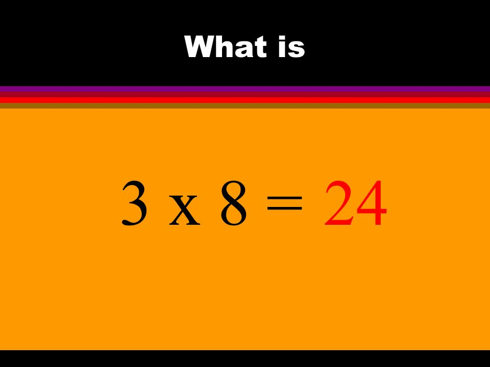 What is 3 x 8 =24
