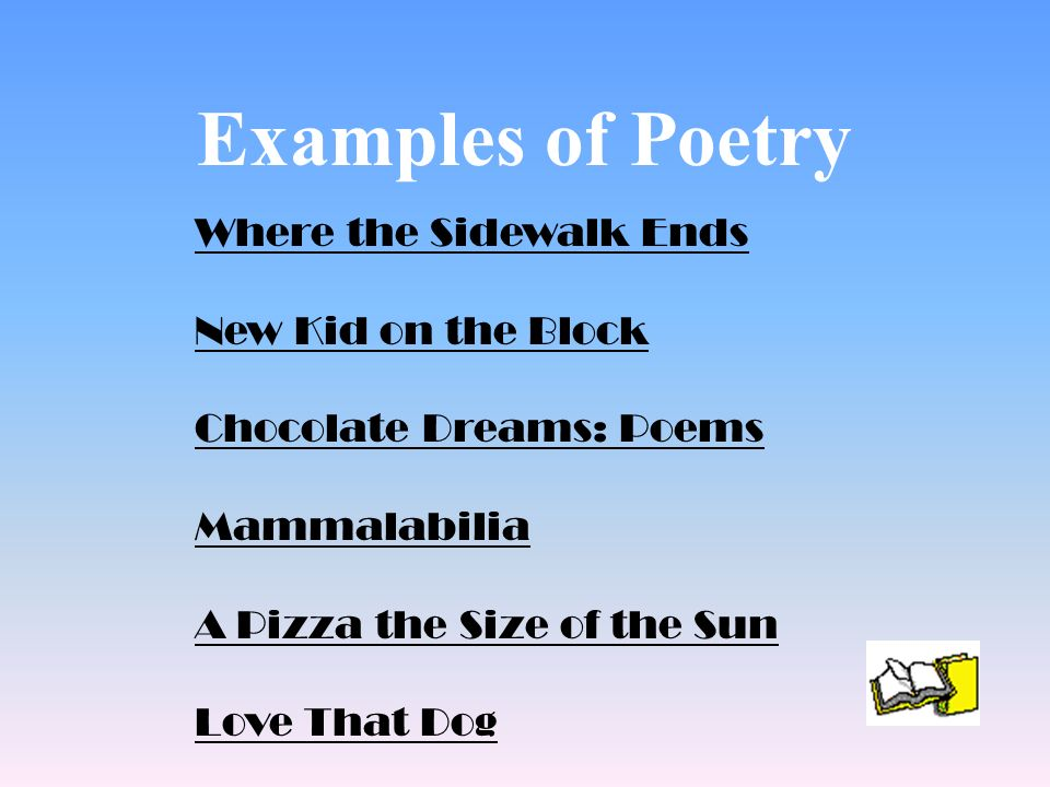 Examples of Poetry Where the Sidewalk Ends New Kid on the Block Chocolate Dreams: Poems Mammalabilia A Pizza the Size of the Sun Love That Dog
