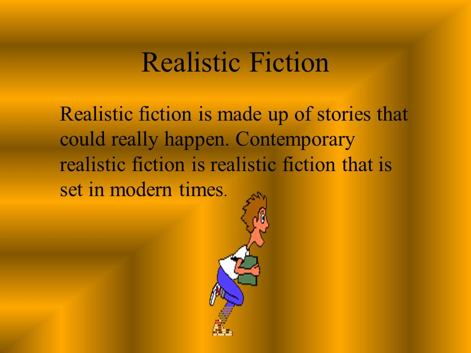 Realistic Fiction Realistic fiction is made up of stories that could really happen. Contemporary realistic fiction is realistic fiction that is set in