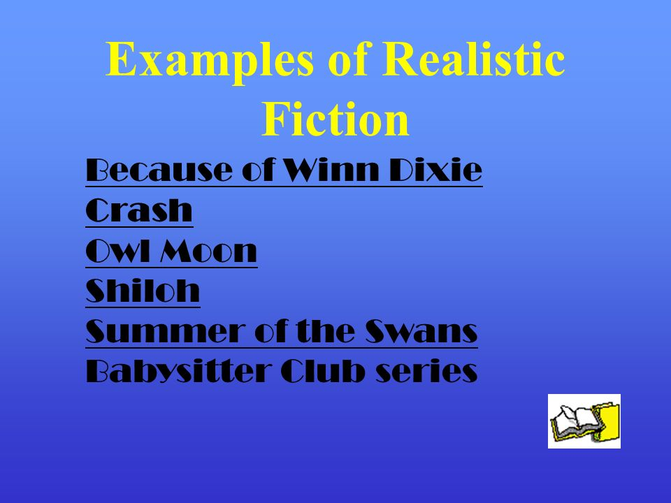 Examples of Realistic Fiction Because of Winn Dixie Crash Owl Moon Shiloh Summer of the Swans Babysitter Club series
