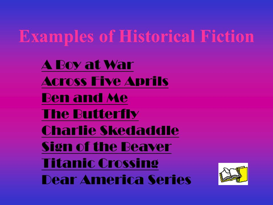 Examples of Historical Fiction A Boy at War Across Five Aprils Ben and Me The Butterfly Charlie Skedaddle Sign of the Beaver Titanic Crossing Dear Ame