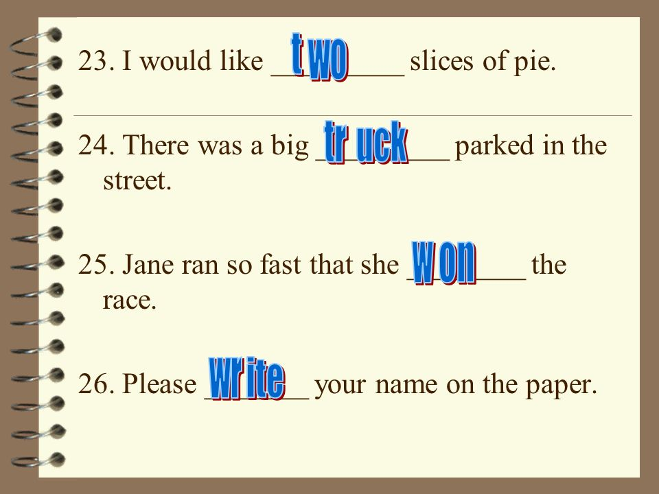 23. I would like _________ slices of pie. 24. There was a big _________ parked in the street.