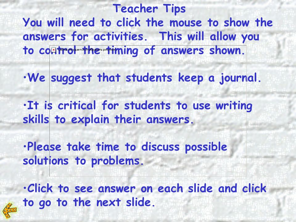 Teacher Tips You will need to click the mouse to show the answers for activities.